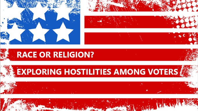 Race or Religion? Exploring Hostilities Among Voters